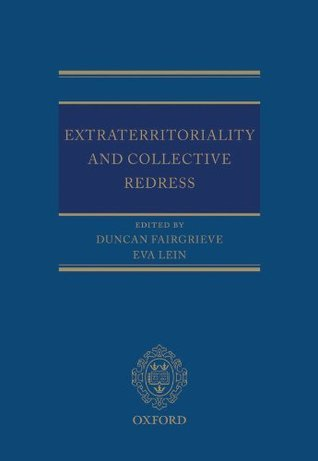 Extraterritoriality and Collective Redress  by  Duncan Fairgrieve