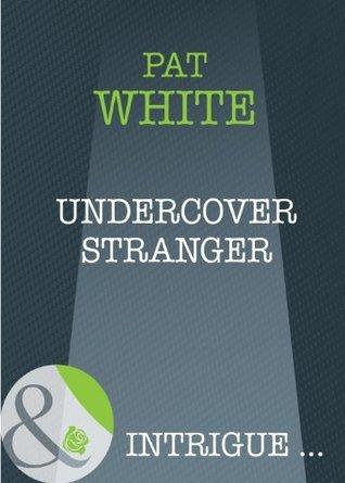 Undercover Stranger (Assignment: The Girl Next Door - Book 1) Pat White