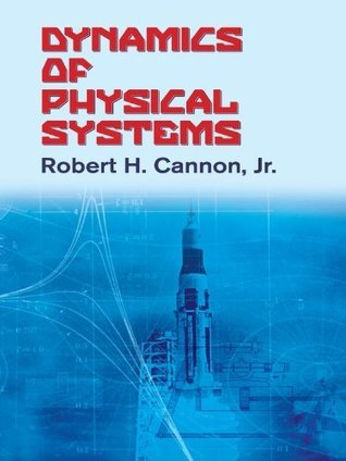 Dynamics of Physical Systems  by  Robert H. Cannon Jr.