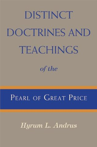 Distinct Doctrines and Teachings of the Pearl of Great Price Hyrum L. Andrus