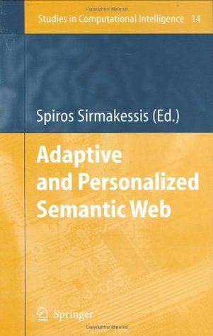 Adaptive and Personalized Semantic Web  by  Spiros Sirmakessis