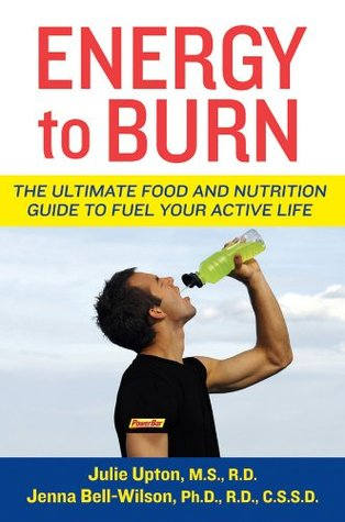 Energy to Burn: The Ultimate Food and Nutrition Guide to Fuel Your Active Life  by  Julie Upton