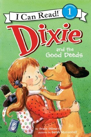Dixie and the Good Deeds: I Can Read Level 1 (I Can Read Book 1)  by  Grace Gilman