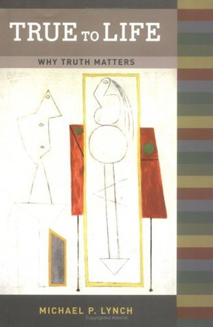 True to Life: Why Truth Matters (Bradford Books) Michael P. Lynch