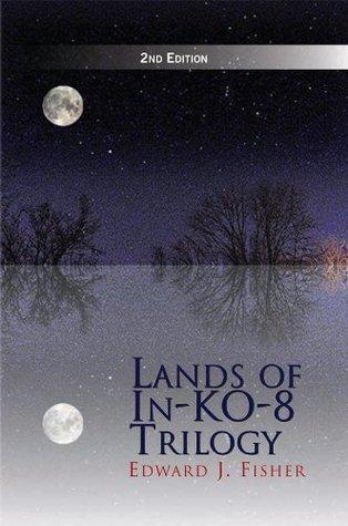 Lands of In-KO-8 Trilogy Edward J. Fisher