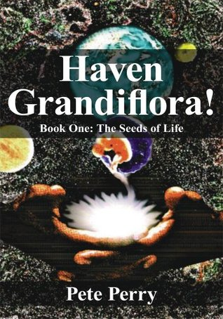 Haven Grandiflora!: Book One: The Seeds of Life  by  Pete Perry