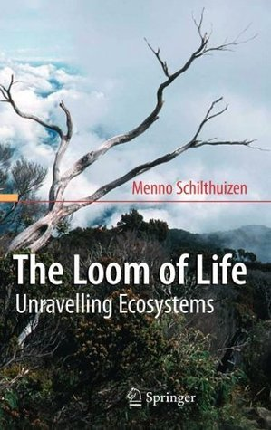 The Loom of Life: Unravelling Ecosystems  by  Menno Schilthuizen