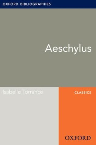 Aeschylus: Oxford Bibliographies Online Research Guide  by  Isabelle Torrance