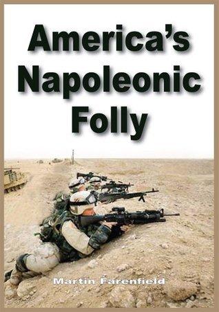 Americas Napoleonic Folly Martin Farenfield