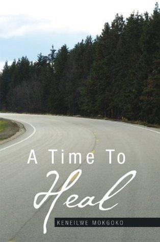 A Time To Heal Keneilwe Mokgoko