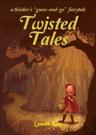 Twisted Tales: A Thinkers Guess-And-Go Fairy Tale Lynette King