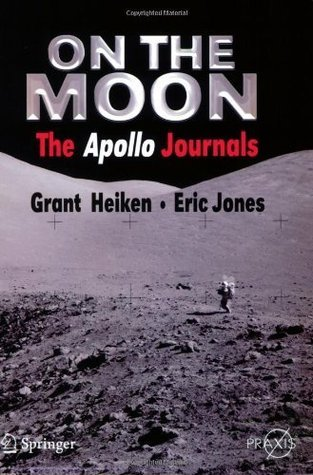 On the Moon: The Apollo Journals (Springer Praxis Books / Space Exploration)  by  Grant Heiken
