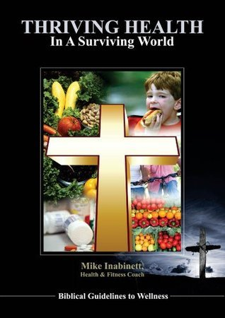 Thriving Health In A Surviving World Biblical Guidelines to Wellness  by  Mike Inabinett