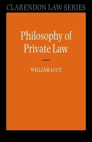 Philosophy of Private Law (Clarendon Law Series)  by  William Lucy