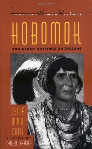 Hobomok and Other Writings on Indians (American Women Writers Series) Lydia Maria Francis Child