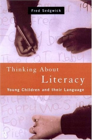 Thinking About Literacy: Young Children and Their Language  by  Fred Sedgwick