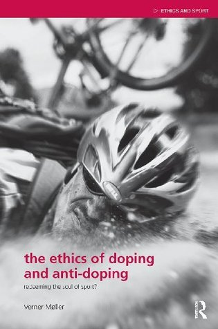 The Ethics of Doping and Anti-Doping: Redeeming the Soul of Sport? Verner Møller