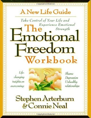 The Emotional Freedom Workbook: Take Control of Your Life And Experience Emotional Strength  by  Stephen Arterburn