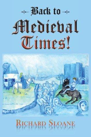 Back to Medieval Times! Richard Sloane