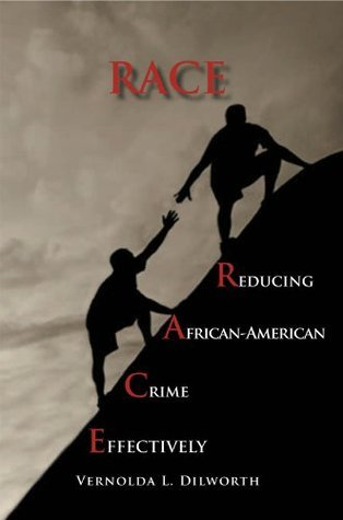 RACE: Reducing African American Crime Effectively  by  Vernolda L. Dilworth
