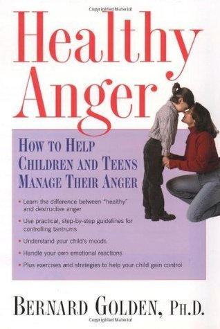 Healthy Anger: How to Help Children and Teens Manage Their Anger  by  Bernard Golden
