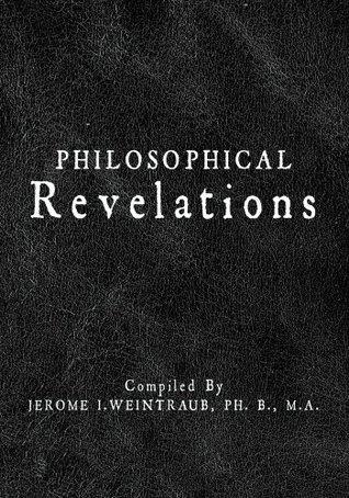 Philosophical Revelations  by  Jerome Weintraub