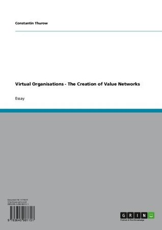Virtual Organisations - The Creation of Value Networks Constantin Thurow