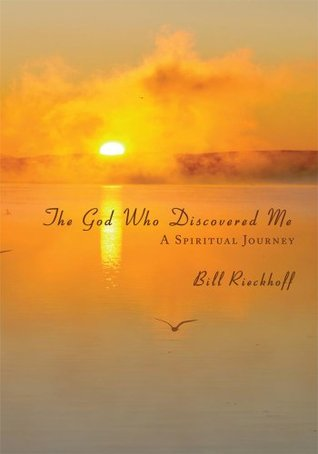 The God Who Discovered Me:A Spiritual Journey  by  Bill Rieckhoff