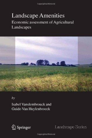 Landscape Amenities: Economic Assessment of Agricultural Landscapes (Landscape Series, Vol. 2) Isabel Vanslembrouck