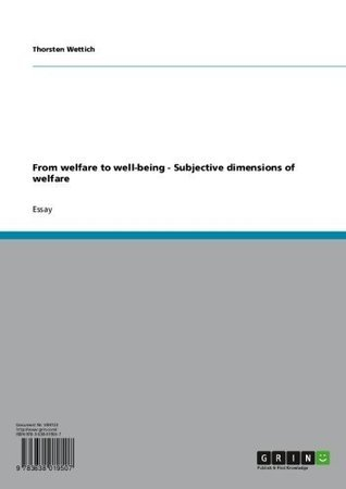 From welfare to well-being - Subjective dimensions of welfare  by  Thorsten Wettich