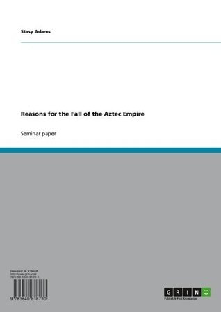 Reasons for the Fall of the Aztec Empire Stasy Adams