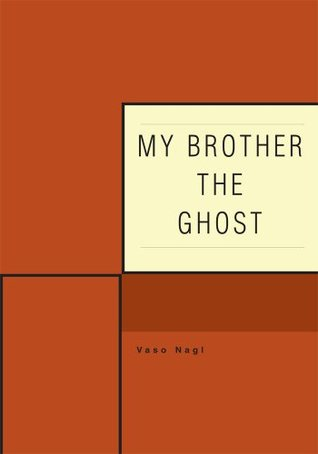 My Brother The Ghost  by  Vaso Nagl