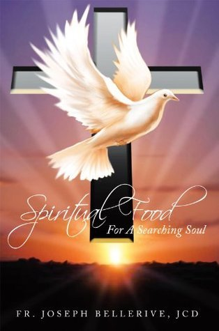 Spiritual Food For A Searching Soul Joseph Bellerive