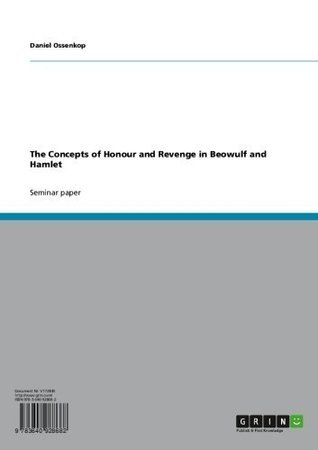 The Concepts of Honour and Revenge in Beowulf and Hamlet  by  Daniel Ossenkop
