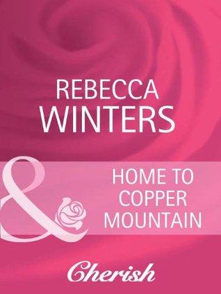 Home To Copper Mountain (Mills & Boon Cherish)  by  Rebecca Winters