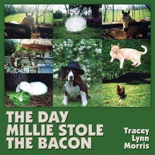 The Day Millie Stole The Bacon  by  Tracey Lynn Morris