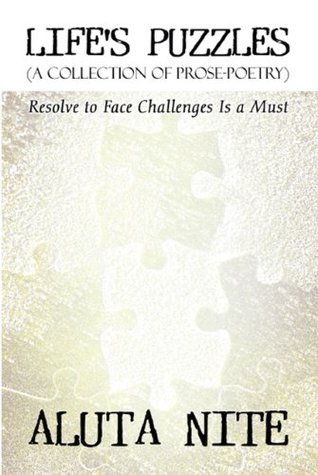 Lifes Puzzles: (A Collection of Prose-Poetry): Resolve to Face Challenges Is a Must Aluta Nite