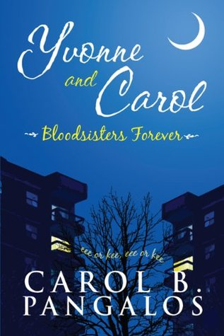 Yvonne and Carol: Bloodsisters Forever Carol B. Pangalos