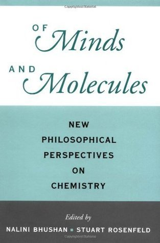 Of Minds and Molecules: New Philosophical Perspectives on Chemistry  by  Nalini Bhushan