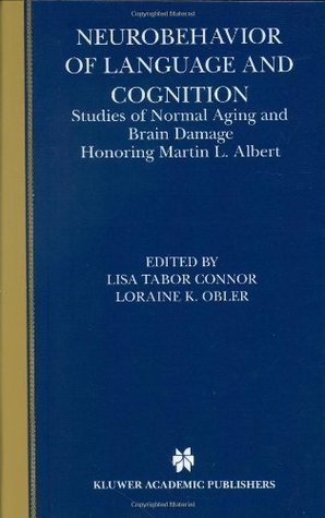 Neurobehavior of Language and Cognition - Studies of Normal Aging and Brain Damage Lisa Tabor Connor