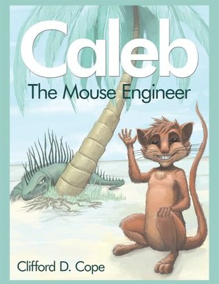 Caleb : The mouse engineer Clifford D. Cope