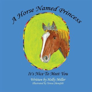 A Horse Named Princess : Its Nice To Meet You Holly B. Miller