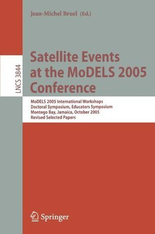Satellite Events at the MoDELS 2005 Conference: MoDELS 2005 International Workshop OCLWS, MoDeVA, MARTES, AOM, MTiP, WiSME, MODAUI, Nfc, MDD, WUsCaM, Montego ... / Programming and Software Engineering)  by  Jean-Michel Bruel