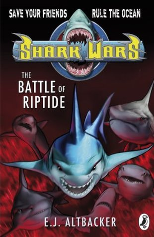Shark Wars: The Battle of Riptide  by  E.J. Altbacker