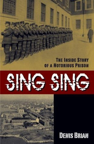 Sing Sing: The Inside Story of a Notorious Prison  by  Denis Brian