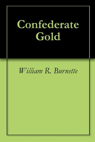 Confederate Gold  by  William R. Burnette