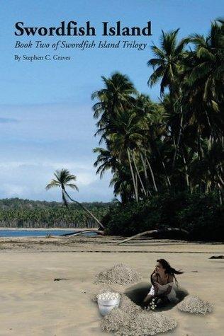 Swordfish Island: Book Two of Swordfish Island Trilogy Stephen C. Graves