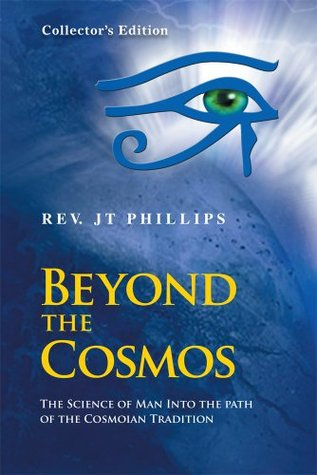 Beyond The Cosmos, The Science of Man Into the path of the Cosmoian Tradition Rev. JT Phillips