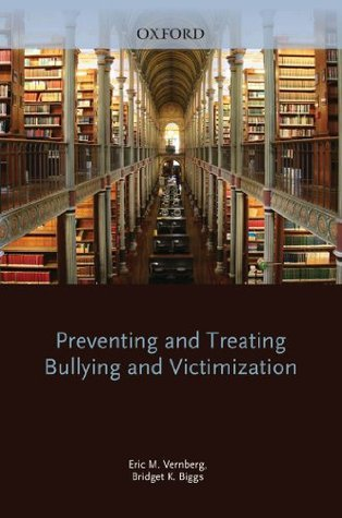 Preventing and Treating Bullying and Victimization  by  Eric Vernberg