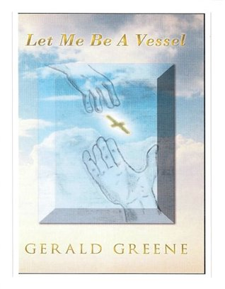 Let Me Be A Vessel  by  Gerald Greene